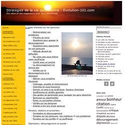 Articles sur les épreuves, difficultés, malheurs, défis et souffrances - Stratégies de la vie quotidienne : Evolution-101.com