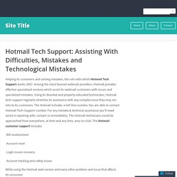 Hotmail Tech Support: Assisting With Difficulties, Mistakes and Technological Mistakes – Site Title