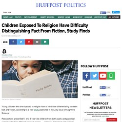 Children Exposed To Religion Have Difficulty Distinguishing Fact From Fiction, Study Finds