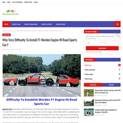 Why Very Difficulty To Install F1 Morden Engine IN Road Sports Car?