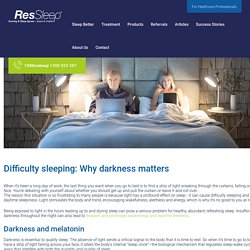 Difficulty sleeping: Why darkness matters - ResSleep