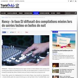 Nancy : le faux DJ diffusait des compilations mixées lors de soirées techno en boites de nuit