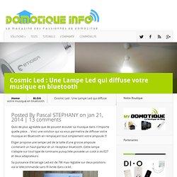 Cosmic Led : Une Lampe Led qui diffuse votre musique en bluetooth