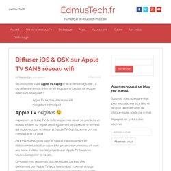 Diffuser iOS & OSX sur Apple TV SANS réseau wifi
