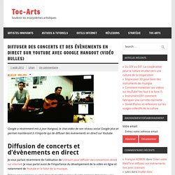 Diffuser des concerts et des évènements en direct sur Youtube avec Google Hangout (Vidéo Bulles)