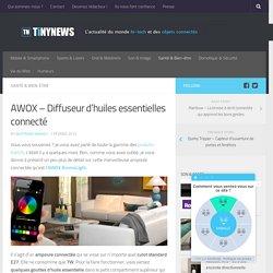 AWOX - Diffuseur d'huiles essentielles connecté - TinyNews