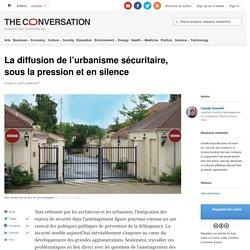 La diffusion de l'urbanisme sécuritaire, sous lapression etensilence
