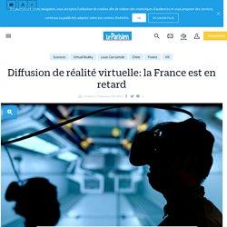 Diffusion de réalité virtuelle: la France est en retard - Le Parisien
