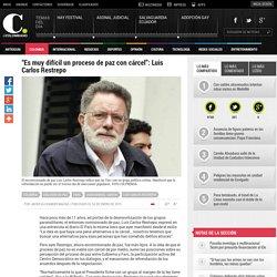 """""""Es muy difícil un proceso de paz con cárcel"""": Luis Carlos Restrepo"""