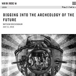Digging into the Archeology of the Future
