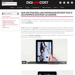 DIGILOWCOST » Sur une pub iPad, une mannequin devient nue si les hommes achètent la lingerie