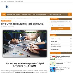 How To Growth In Digital Advertising Trends Business 2019?