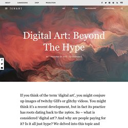 Digital Art: Beyond The Hype – iGNANT.de