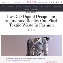 How 3D Digital Design and Augmented Reality Can Slash Textile Waste In Fashion