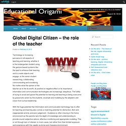 Global Digital Citizen – the role of the teacher