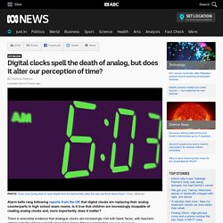 Digital clocks spell the death of analog, but does it alter our perception of time?
