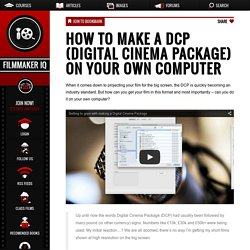 How to make a DCP (Digital Cinema Package) on your own computer