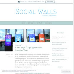 5 Best Digital Signage Content Creation Tools – Social Walls and Everything Else Related to Social Media Walls