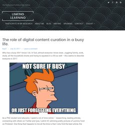 The role of digital content curation in a busy life. – Linking Learning