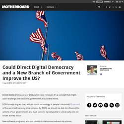Could Direct Digital Democracy and a New Branch of Government Improve the US?