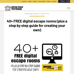 40+ FREE digital escape rooms (plus a step by step guide for creating your own) - Ditch That Textbook