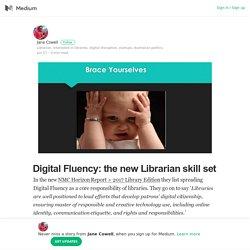 Digital Fluency: the new Librarian skill set – Jane Cowell – Medium