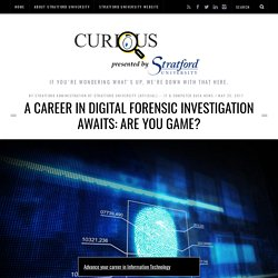 A Career in Digital Forensic Investigation Awaits: Are You Game?