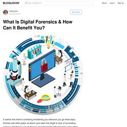 What Is Digital Forensics & How Can It Benefit You?