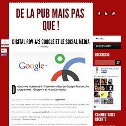 Digital RDV #2 : Google et le social media