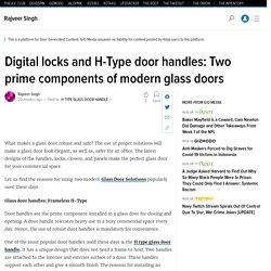 Digital locks and H-Type door handles: Two prime components of modern glass doors