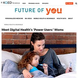 Meet Digital Health's 'Power Users:' Moms