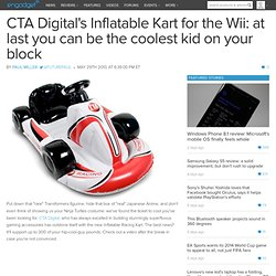 CTA Digital's Inflatable Kart for the Wii: at last you can be th