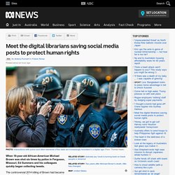 Meet the digital librarians saving social media posts to protect human rights - RN