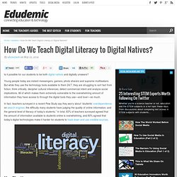 How Do We Teach Digital Literacy to Digital Natives?