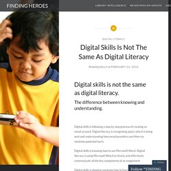 Digital Skills Is Not The Same As Digital Literacy – FINDING HEROES