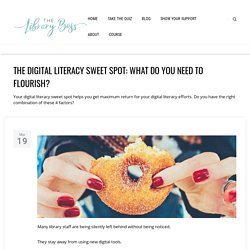 The digital literacy sweet spot: what do you need to flourish? > The Library Boss