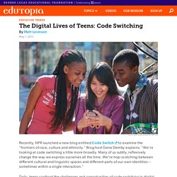 The Digital Lives of Teens: Code Switching