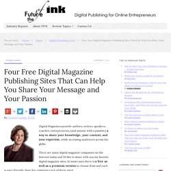 Four Free Digital Magazine Publishing Sites That Can Help You Share Your Message and Your Passion