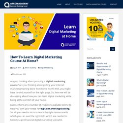 How To Learn Digital Marketing Course At Home? - Arkon Academy Blog