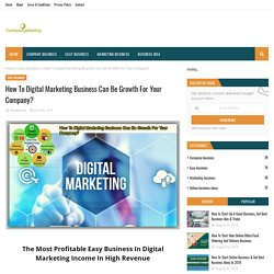How To Digital Marketing Business Can Be Growth For Your Company?