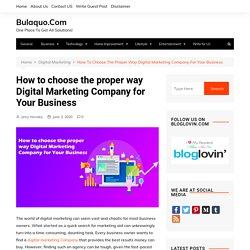 How to choose the proper way Digital Marketing Company for Your Business - Bulaquo.Com