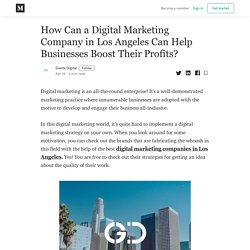 How Can a Digital Marketing Company in Los Angeles Can Help Businesses Boost Their Profits?