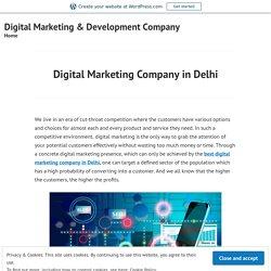 Digital Marketing Company in Delhi – Digital Marketing & Development Company