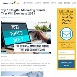 Top 10 Digital Marketing Trends That Will Dominate 2021