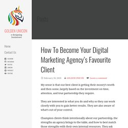 How To Become Your Digital Marketing Agency's Favourite Client - GOLDEN UNICON
