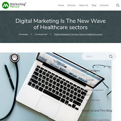 Digital Marketing Is The New Wave of Healthcare sectors - Marketing Mercury