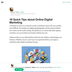 10 Quick Tips about Online Digital Marketing – Jessica E. Taylor – Medium
