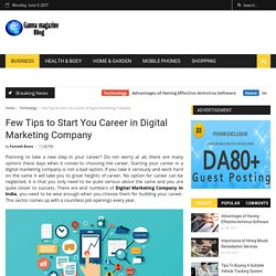 Few Tips to Start You Career in Digital Marketing Company - Ganna Magazine Blog