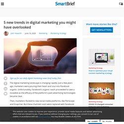 5 nouvelles tendances du marketing numérique que vous avez peut-être négligées