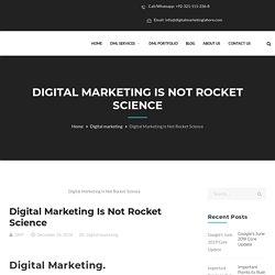 Digital Marketing Is Not Rocket Science - Digital Marketing Lahore